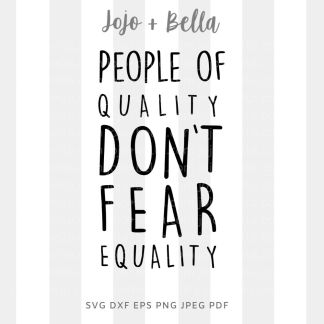 People of quality do not fear equality svg - equality BLM black history cut file for cricut and silhouette