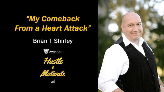 My Comeback From a Heart Attack with Comedian and Actor Brian T Shirley, interview on Hustle & Motivate, a podcast presented by JokerMag.com, the home of the underdog