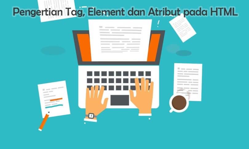Pengertian dan Perbedaan Tag, Element dan Atribut Pada HTML