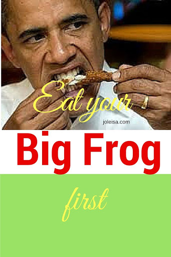 Eat your big frog first!
