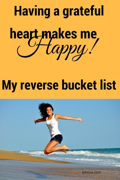 How to be happy and Grateful- my reverse bucket list