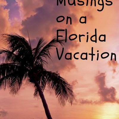 Monday Musings on Florida Vacation