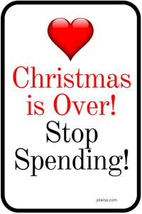 Save more. spend less, make a budget, reign in the spending after Christmas so you can save for bigger or more important things such as a holiday, wedding, or a house.