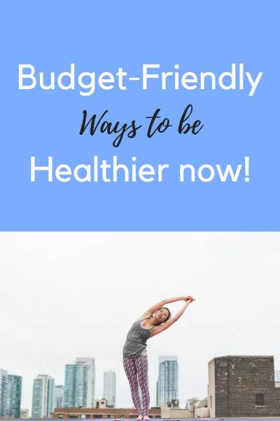 Budget-Friendly Ways you can Improve Your Health now