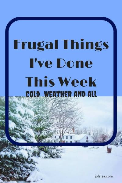 Frugal Things I've Done This Week- Cold Weather and all