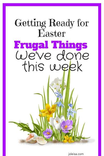 Frugal Things We've Done This Week: Getting Ready for Easter