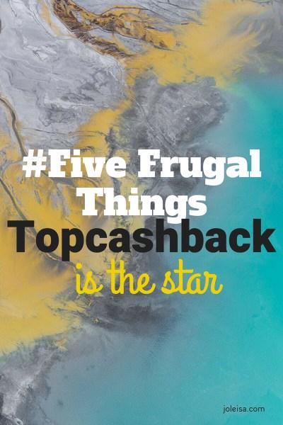 Five Frugal Things- Topcashback is the definite winner this week!