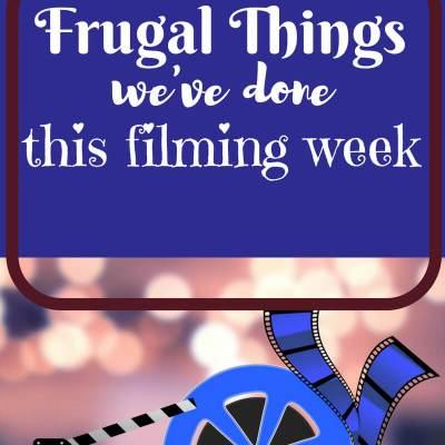 Frugal Things We have done this week of Filming