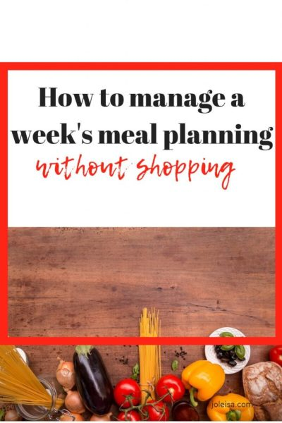 How to Manage a Week's Meal Planning Without Shopping
