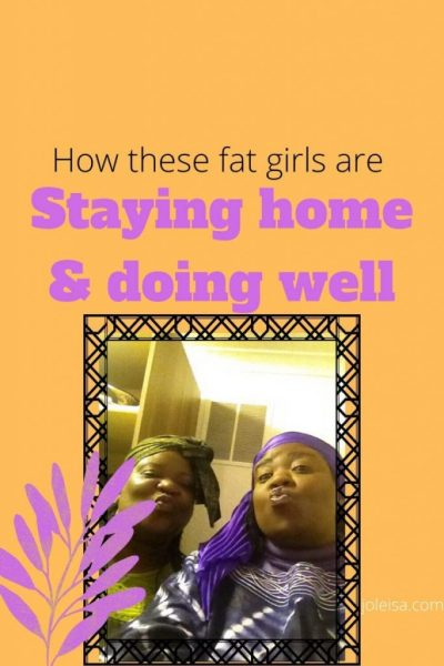How and why These fat Girls are Staying Home and Doing Well