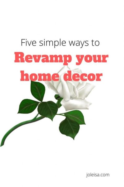 Want to Revamp Your Home Decor? Here are Five Simple Ways