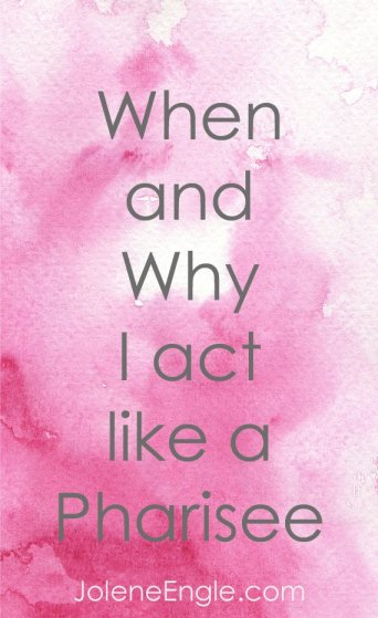 When and Why I Act Like a Pharisee