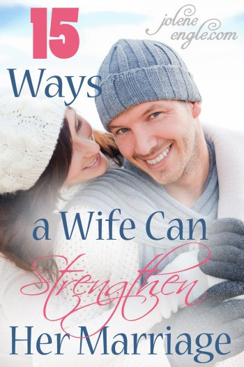 Top 15 Ways a Wife Can Strengthen Her Marriage by Jolene Engle