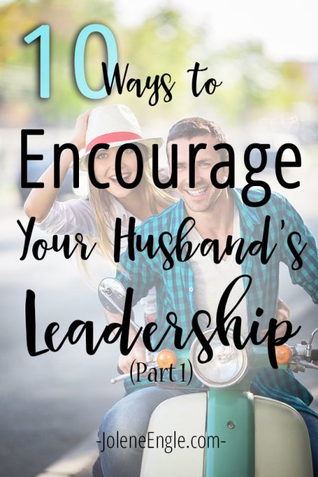 10 Ways to Encourage Your Husband's Leadership (Part 1)