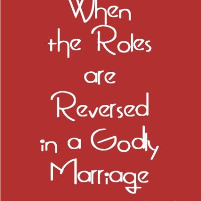 When the Roles are Reversed in a Godly Marriage (Part 1)…& a Link Up!