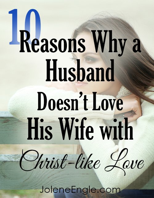 10 Reasons Why a Husband Isn't Loving His Wife with Christ-Like Love