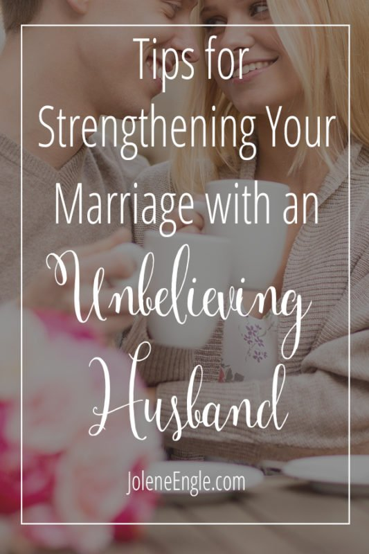 Tips to Strengthen Your Marriage with an Unbelieving Husband