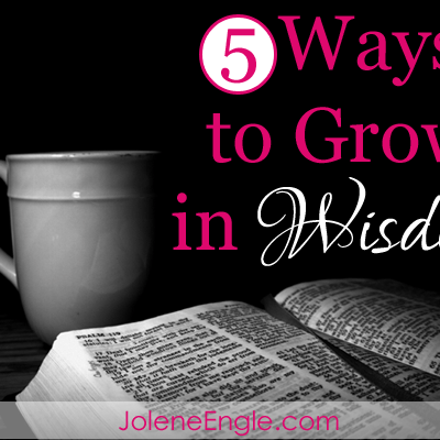 5 Ways to Grow in Wisdom