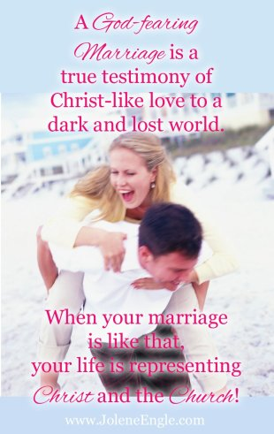 A God fearing marriage is a true testimony of Christ-like love to a dark and lost world.