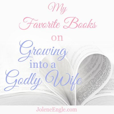 My Favorite Books on Growing into a Godly Wife