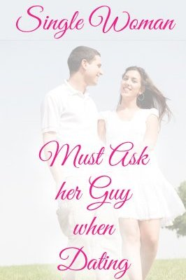 Questions a Single Woman Must Ask Her Guy When Dating