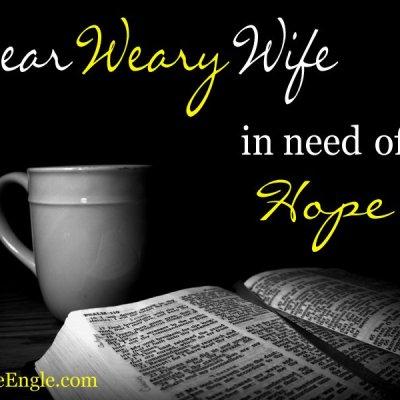 Dear Weary Wife in Need of Hope