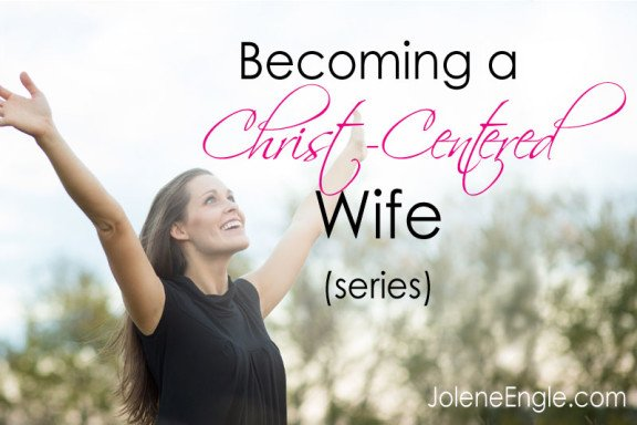 Becoming a Christ-Centered Wife (series)
