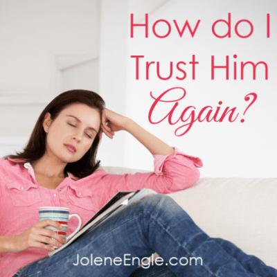 How Do I Trust Him Again?