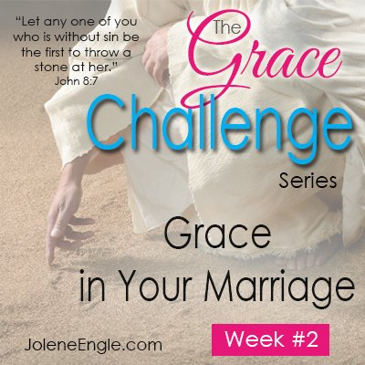 The Grace Challenge:  Grace in Your Marriage