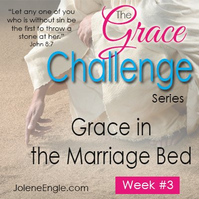 The Grace Challenge:  Grace in the Marriage Bed