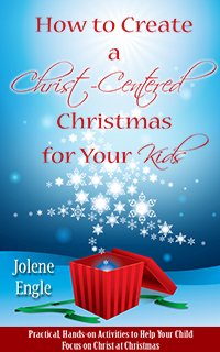 How to Create a Christ-Centered Christmas for Your Kids by Jolene Engle