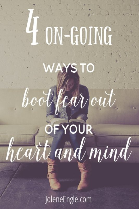 4 On-Going Ways to Boot Fear Out of Your Heart and Mind