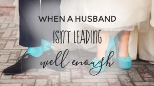 when-a-husband-isnt-leading-well-enough