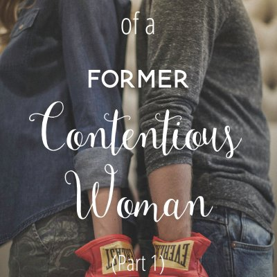 Confessions of a Former Contentious Woman (Part 1)