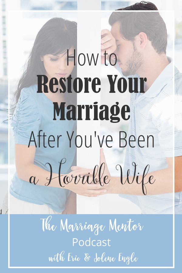 How to Restore Your Marriage After You've Been a Horrible Wife