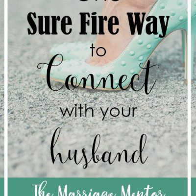 One Sure Fire Way to Connect with Your Husband