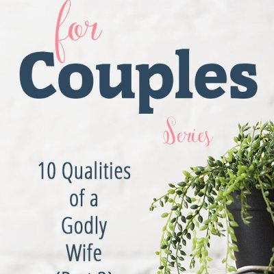 10 Qualities of a Godly Wife (Part 2)