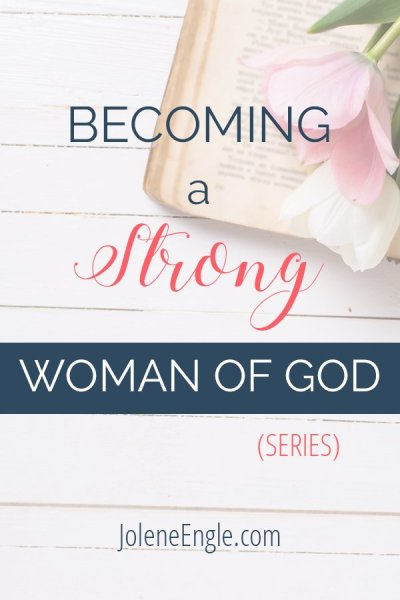 New Series: Becoming a Strong Woman of God