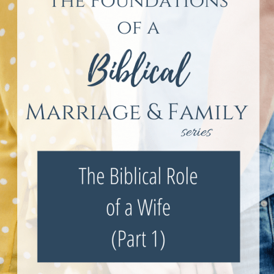 The Biblical Role of a Wife (Part 1)