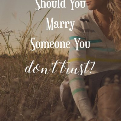 Should You Marry Someone You Don't Trust?