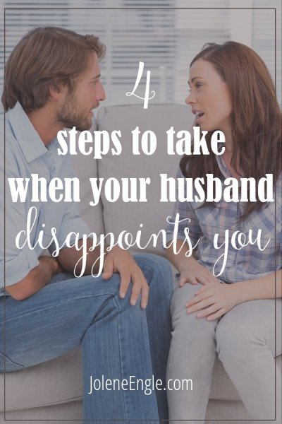 4 steps to take when your husband disappoints you