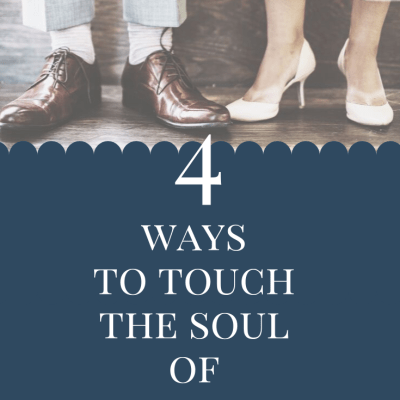 4 Ways to Touch the Soul of Your Husband