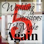 5 Wedding Decisions I'd Make Again
