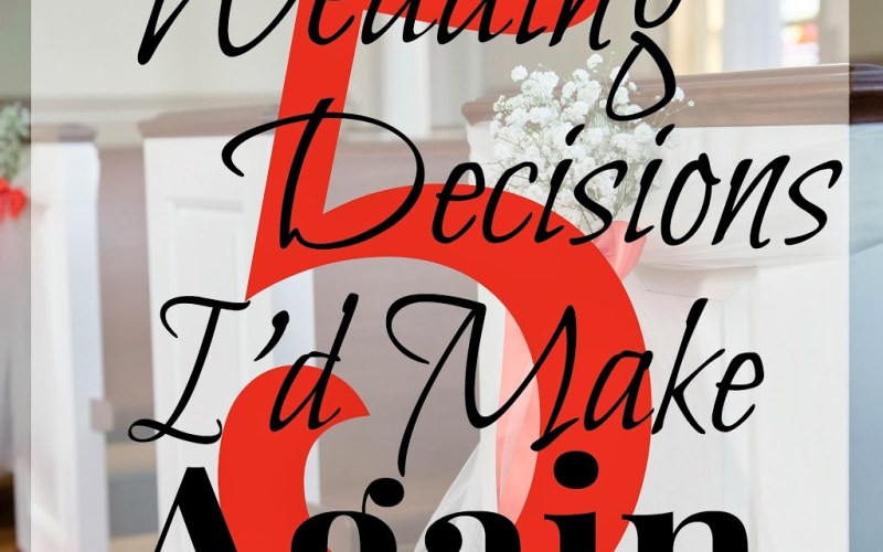 5 Wedding Decisions I'd Make Again