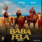Music Video:- Baba Fela(Remix) Performed By Mr. Real feat. Laycon & Zlatan