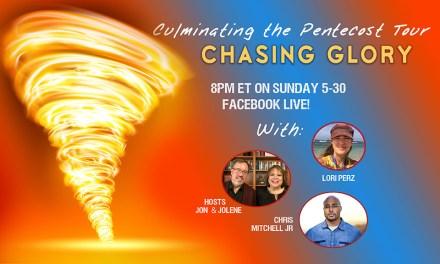 FB LIVE—CHASING GLORY TONIGHT! FULL CIRCLE ON PENTECOST TOUR