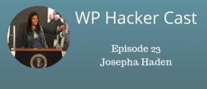 WP HackerCast – Episode 23 – Josepha Haden – Executive Director of WordPress