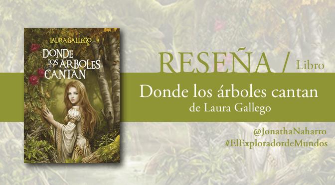 [RESEÑA] Donde los árboles cantan, de Laura Gallego