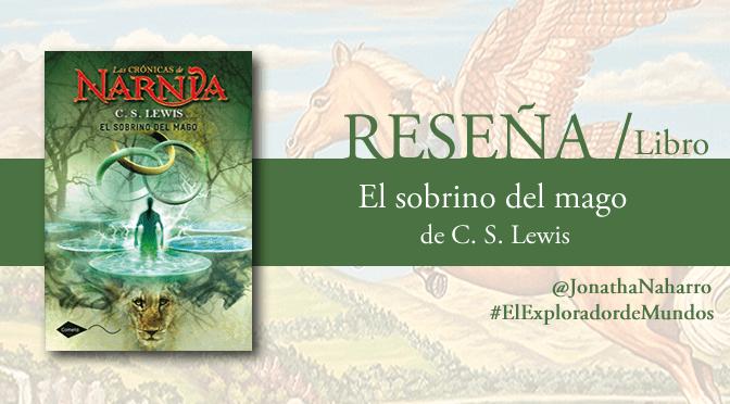 [RESEÑA] El sobrino del mago (Las Crónicas de Narnia #1), de C.S. Lewis