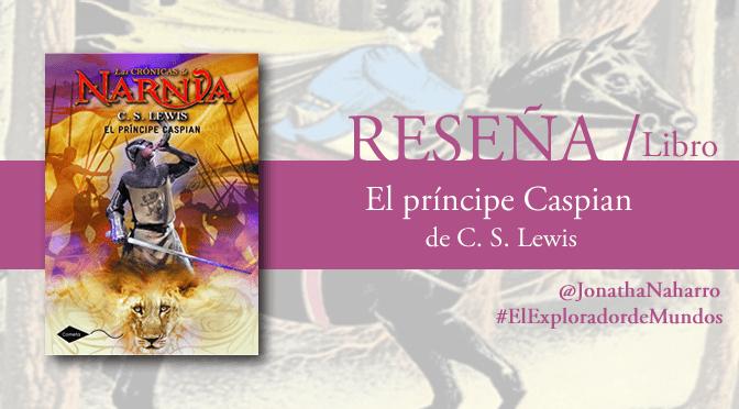 [RESEÑA] El príncipe Caspian (Las Crónicas de Narnia #4), de C.S. Lewis